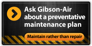 Ask Gibson-Air about a preventative maintenance plan